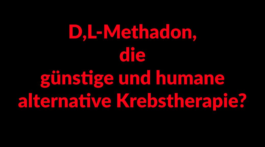 Schriftzug: D,L-Methadon, die günstige und humane alternative Krebstherapie?